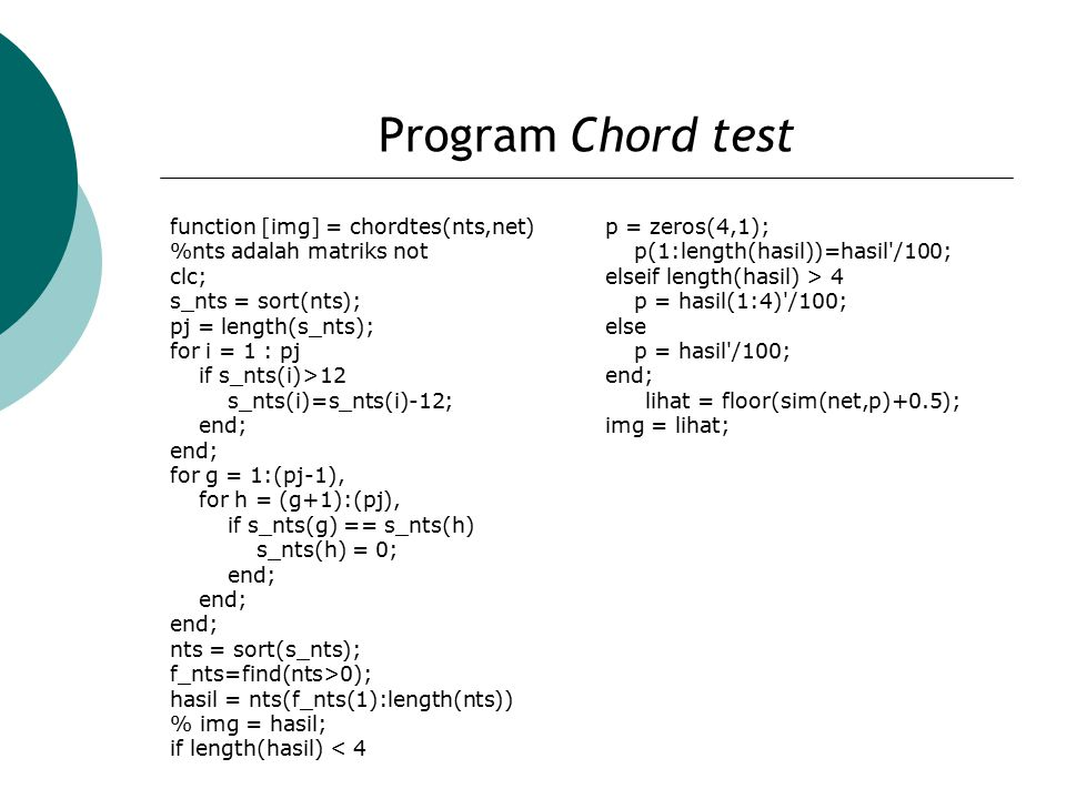 Program Chord test function [img] = chordtes(nts,net) %nts adalah matriks not clc; s_nts = sort(nts); pj = length(s_nts); for i = 1 : pj if s_nts(i)>1