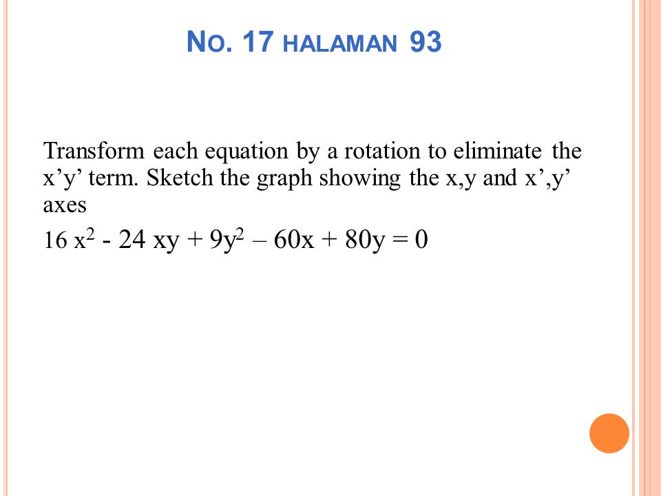 N O.24 HALAMAN 93 Use theorem 3.9 to name the graph of each equation.