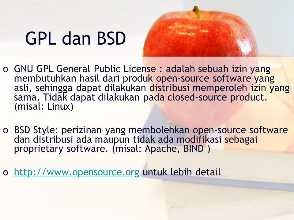 GPL dan BSD oGNU GPL General Public License : adalah sebuah izin yang membutuhkan hasil dari produk open-source software yang asli, sehingga dapat dil
