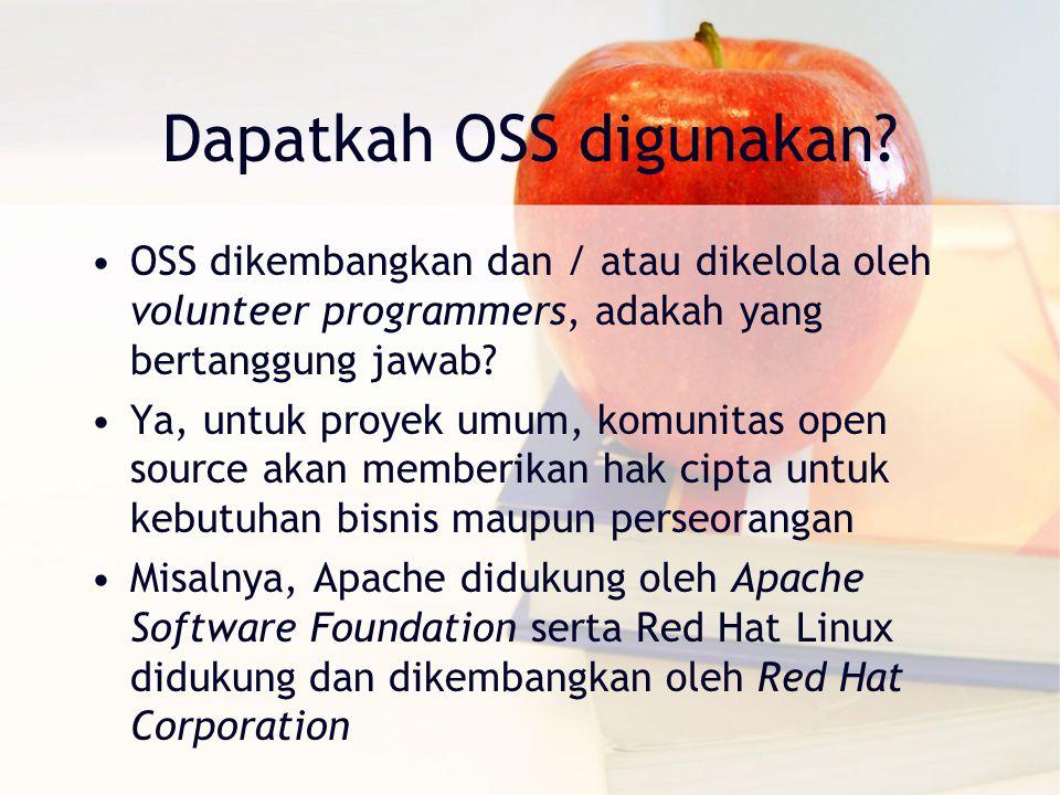 Dapatkah OSS digunakan? OSS dikembangkan dan / atau dikelola oleh volunteer programmers, adakah yang bertanggung jawab? Ya, untuk proyek umum, komunit