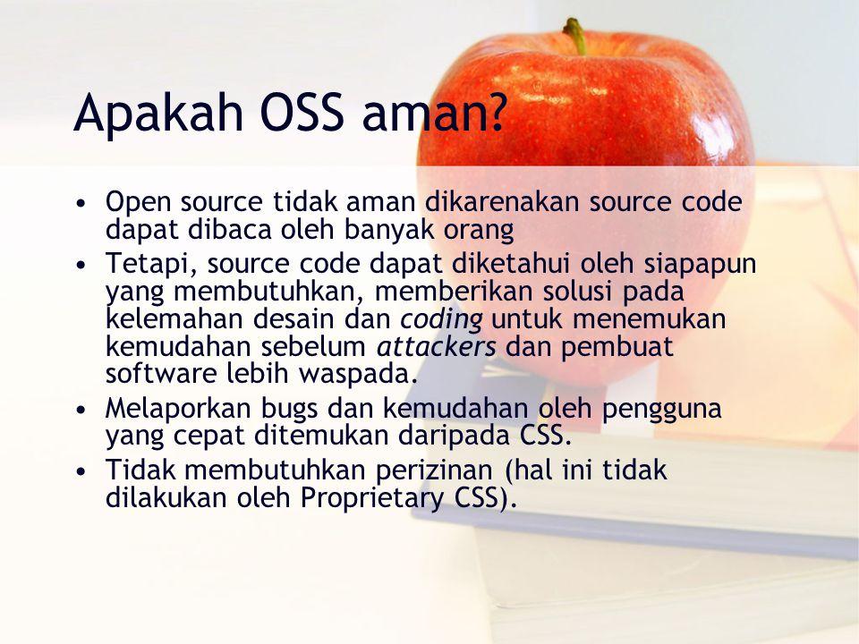 Apakah OSS aman? Open source tidak aman dikarenakan source code dapat dibaca oleh banyak orang Tetapi, source code dapat diketahui oleh siapapun yang