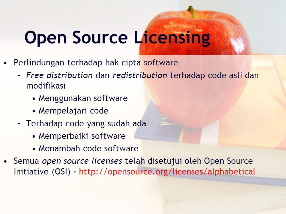 Open Source Licensing Perlindungan terhadap hak cipta software –Free distribution dan redistribution terhadap code asli dan modifikasi Menggunakan sof