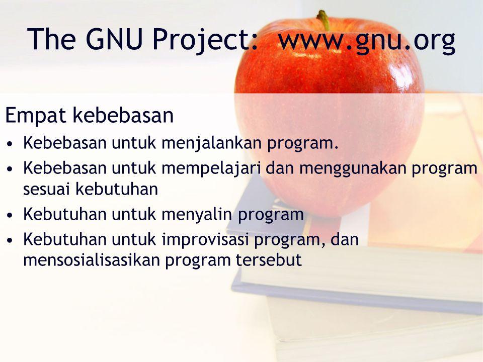 The GNU Project: www.gnu.org Empat kebebasan Kebebasan untuk menjalankan program. Kebebasan untuk mempelajari dan menggunakan program sesuai kebutuhan