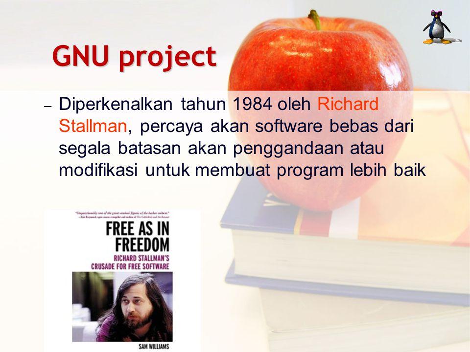 GNU project – Diperkenalkan tahun 1984 oleh Richard Stallman, percaya akan software bebas dari segala batasan akan penggandaan atau modifikasi untuk m