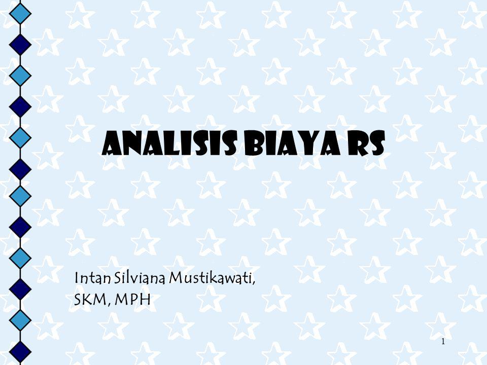 1 ANALISIS BIAYA RS Intan Silviana Mustikawati, SKM, MPH