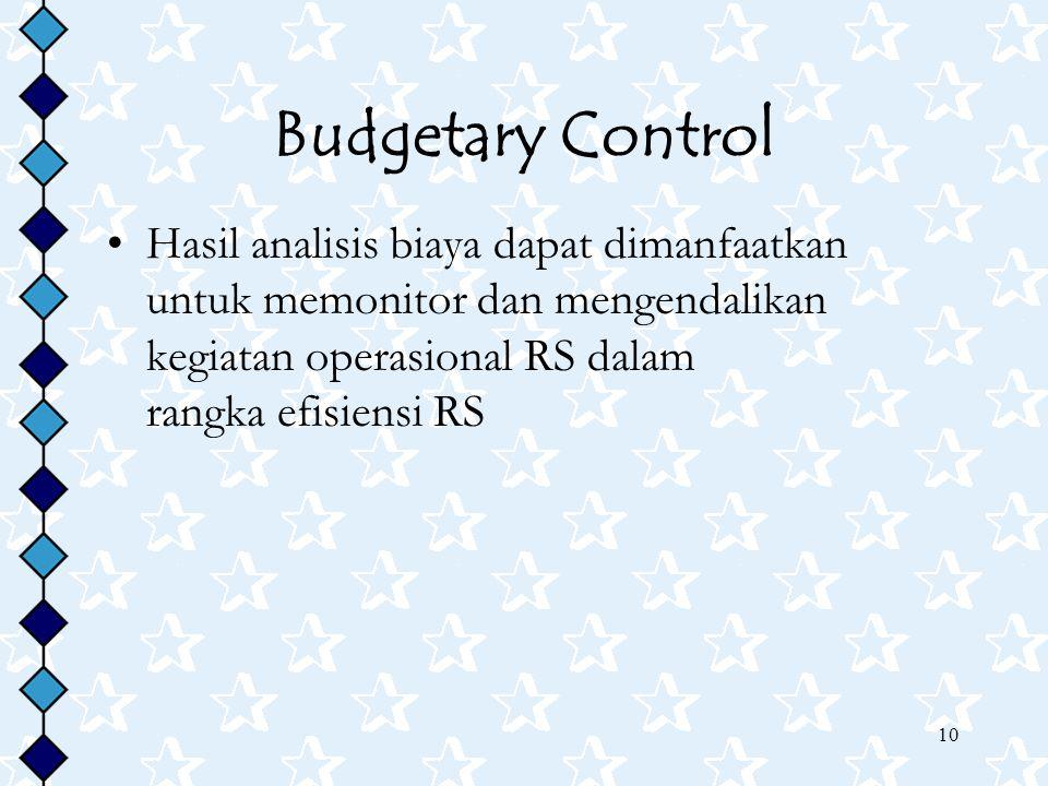 10 Budgetary Control Hasil analisis biaya dapat dimanfaatkan untuk memonitor dan mengendalikan kegiatan operasional RS dalam rangka efisiensi RS