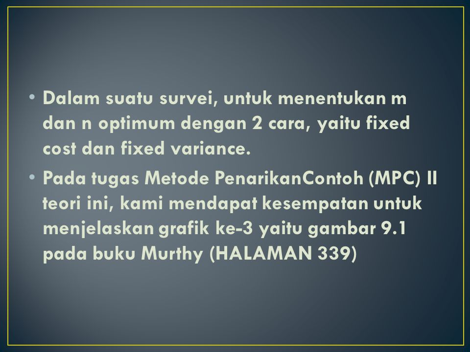 Dalam suatu survei, untuk menentukan m dan n optimum dengan 2 cara, yaitu fixed cost dan fixed variance.