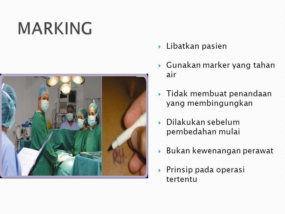  Libatkan pasien  Gunakan marker yang tahan air  Tidak membuat penandaan yang membingungkan  Dilakukan sebelum pembedahan mulai  Bukan kewenangan perawat  Prinsip pada operasi tertentu