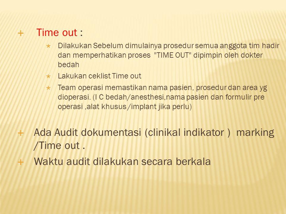  Time out :  Dilakukan Sebelum dimulainya prosedur semua anggota tim hadir dan memperhatikan proses TIME OUT dipimpin oleh dokter bedah  Lakukan ceklist Time out  Team operasi memastikan nama pasien, prosedur dan area yg dioperasi.