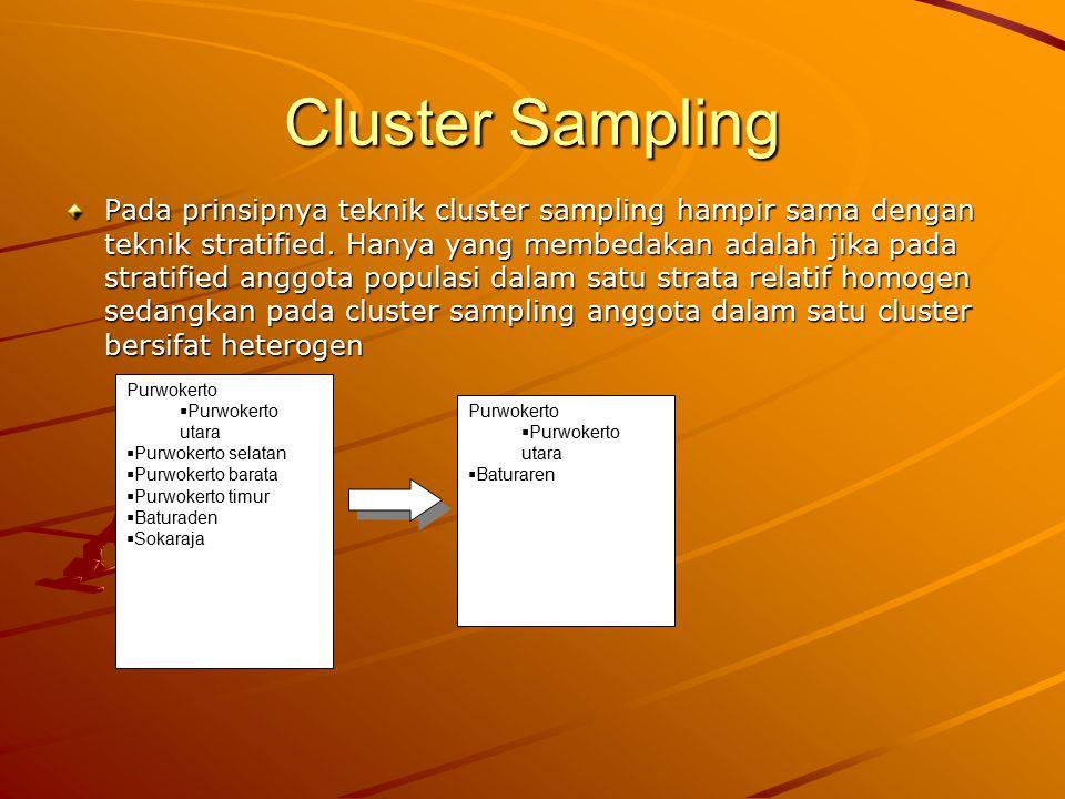 Cluster Sampling Pada prinsipnya teknik cluster sampling hampir sama dengan teknik stratified. Hanya yang membedakan adalah jika pada stratified anggo