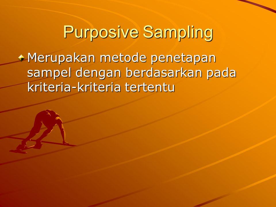 Purposive Sampling Merupakan metode penetapan sampel dengan berdasarkan pada kriteria-kriteria tertentu