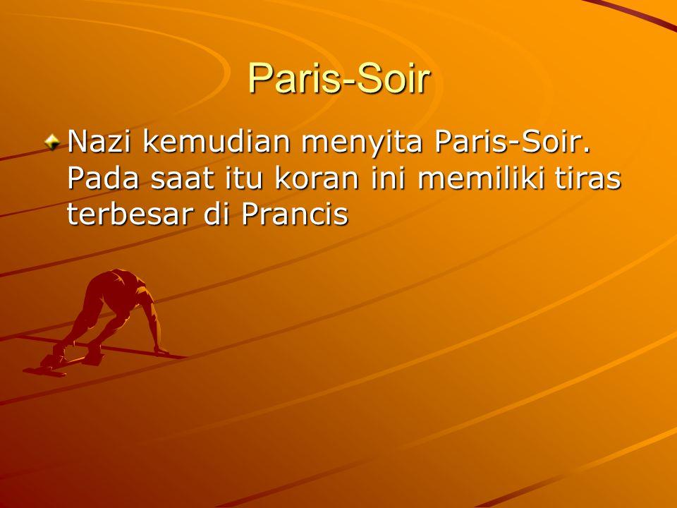 Paris-Soir Nazi kemudian menyita Paris-Soir. Pada saat itu koran ini memiliki tiras terbesar di Prancis