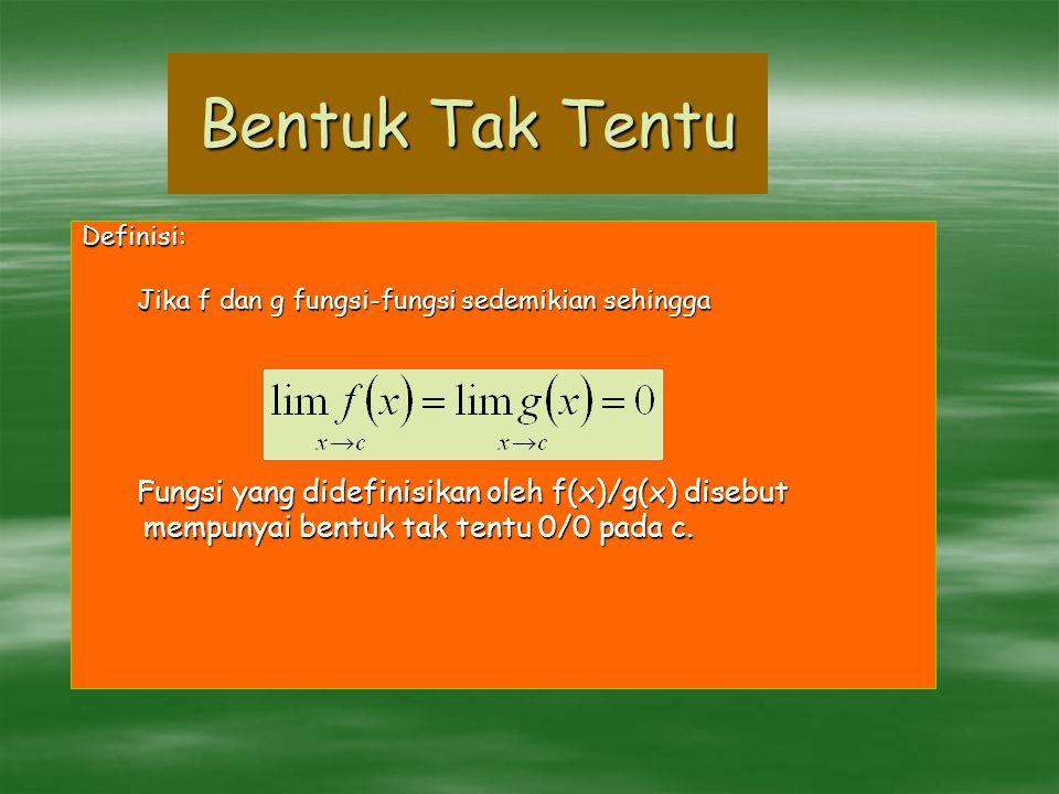 Bentuk Tak Tentu Definisi: Jika f dan g fungsi-fungsi sedemikian sehingga Jika f dan g fungsi-fungsi sedemikian sehingga Fungsi yang didefinisikan ole