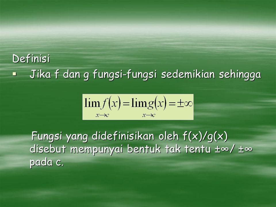 Definisi  Jika f dan g fungsi-fungsi sedemikian sehingga Fungsi yang didefinisikan oleh f(x)/g(x) disebut mempunyai bentuk tak tentu ±∞/ ±∞ pada c. F