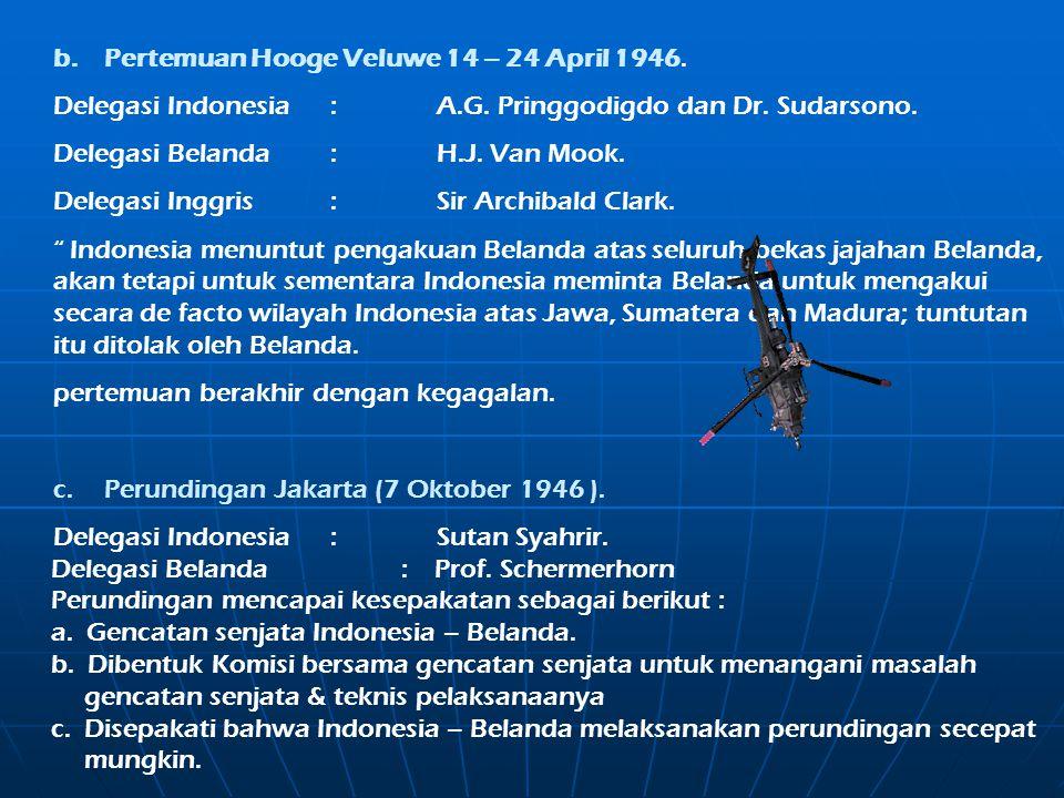 2.Perjuangan Bangsa Indonesia dalam Mempertahankan Kemerdekaan dengan Diplomasi a. Pertemuan Jakarta ( 10 Februari 1946 ). Pada pertemuan ini Indonesi