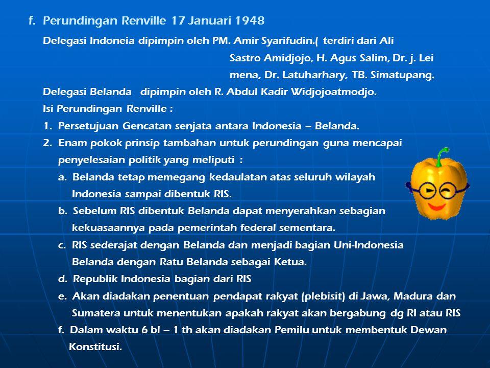Agresi Militer Belanda I Agresi Belanda I 21 Juli 1947, beberapa kota penting di Jawa dan Sumatera jatuh ke pihak Belanda. Belanda mendapat kecaman du