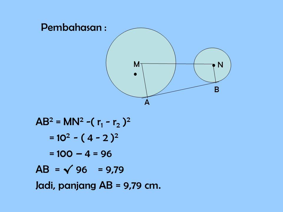 Soal 5 M   N A B Jika : AM =4 cm, BN = 2 cm dan MN = 10 cm Tentukan panjang garis singgung AB.