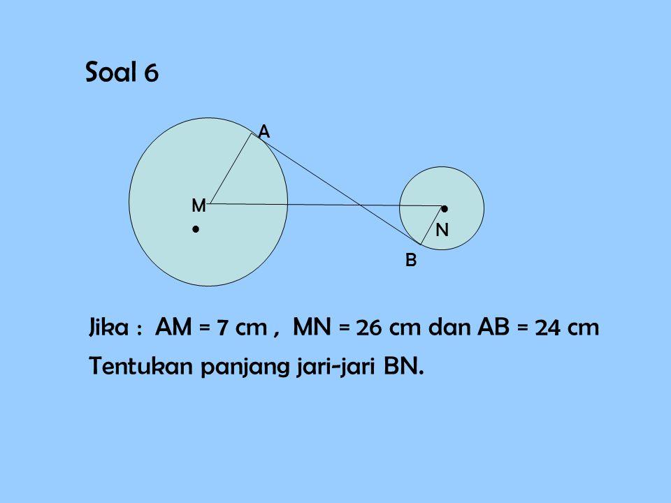 Pembahasan : AB 2 = MN 2 -( r1 r1 - r2 r2 )2)2 = 10 2 - ( 4 - 2 )2)2 = 100 – 4 = 96 AB = √ 96 = 9,79 Jadi, panjang AB = 9,79 cm. MM  N A B