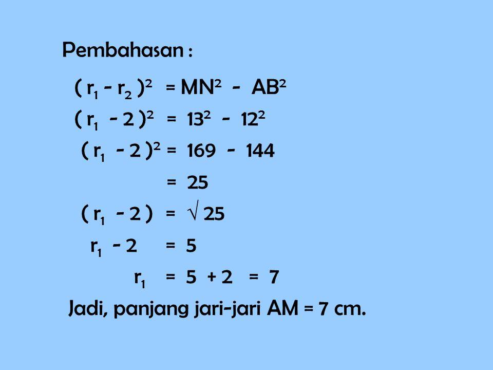 Soal 7 M   N A B Jika : BN = 2 cm, AB = 12 cm dan MN = 13 cm Tentukan panjang AM.