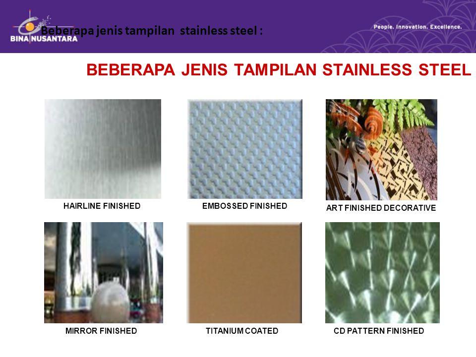 Beberapa jenis tampilan stainless steel : HAIRLINE FINISHEDEMBOSSED FINISHED MIRROR FINISHEDTITANIUM COATED ART FINISHED DECORATIVE CD PATTERN FINISHE