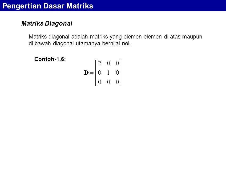Matriks Diagonal Pengertian Dasar Matriks Matriks diagonal adalah matriks yang elemen-elemen di atas maupun di bawah diagonal utamanya bernilai nol. C