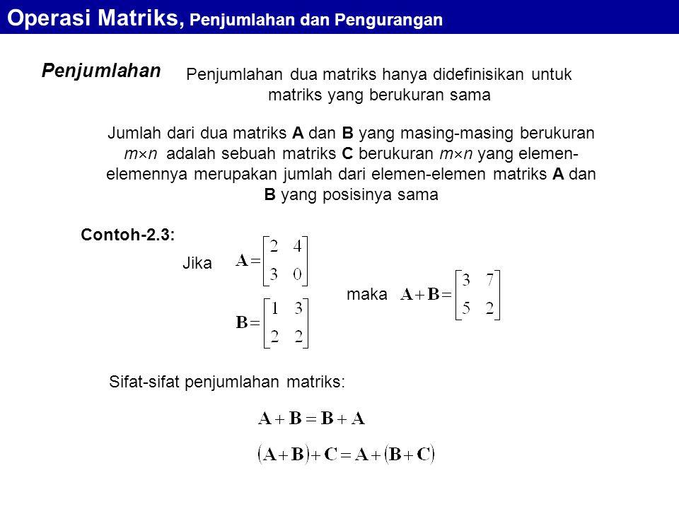 Penjumlahan Penjumlahan dua matriks hanya didefinisikan untuk matriks yang berukuran sama Jumlah dari dua matriks A dan B yang masing-masing berukuran