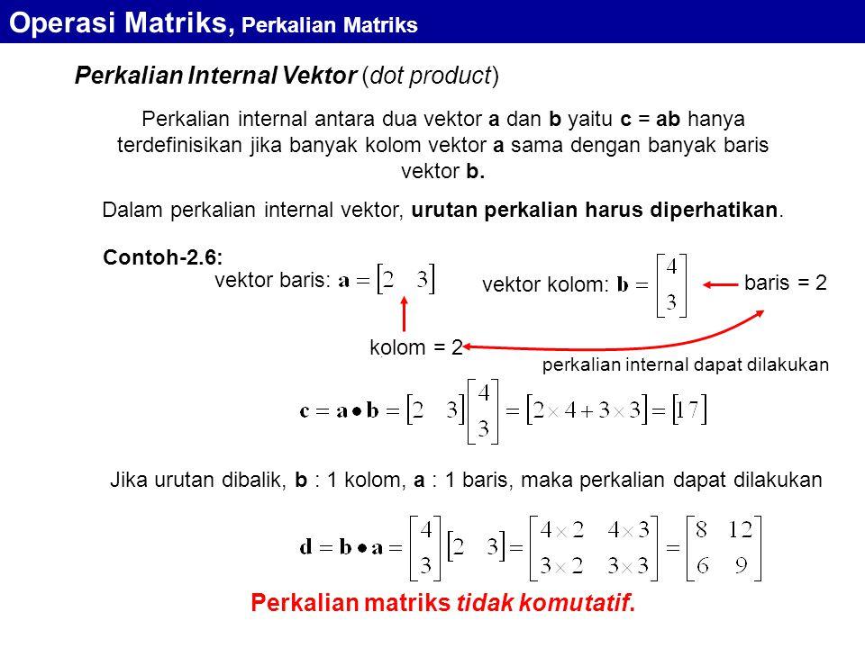 Perkalian Internal Vektor (dot product) vektor baris: vektor kolom:. Contoh-2.6: kolom = 2 baris = 2 Perkalian internal antara dua vektor a dan b yait