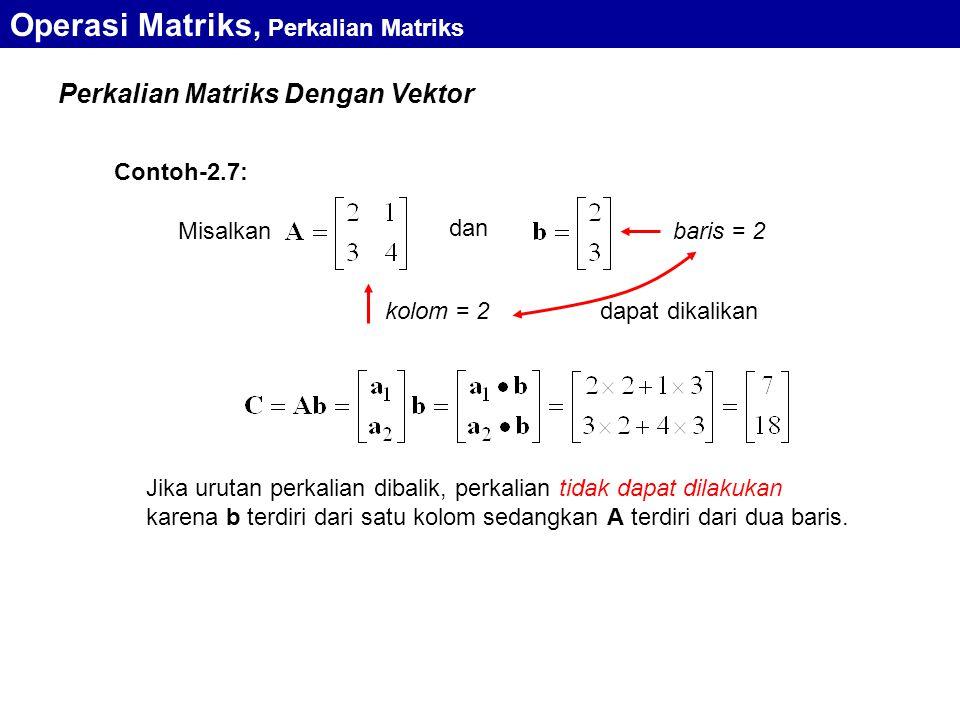 Perkalian Matriks Dengan Vektor Misalkan dan dapat dikalikan kolom = 2 baris = 2 Jika urutan perkalian dibalik, perkalian tidak dapat dilakukan karena