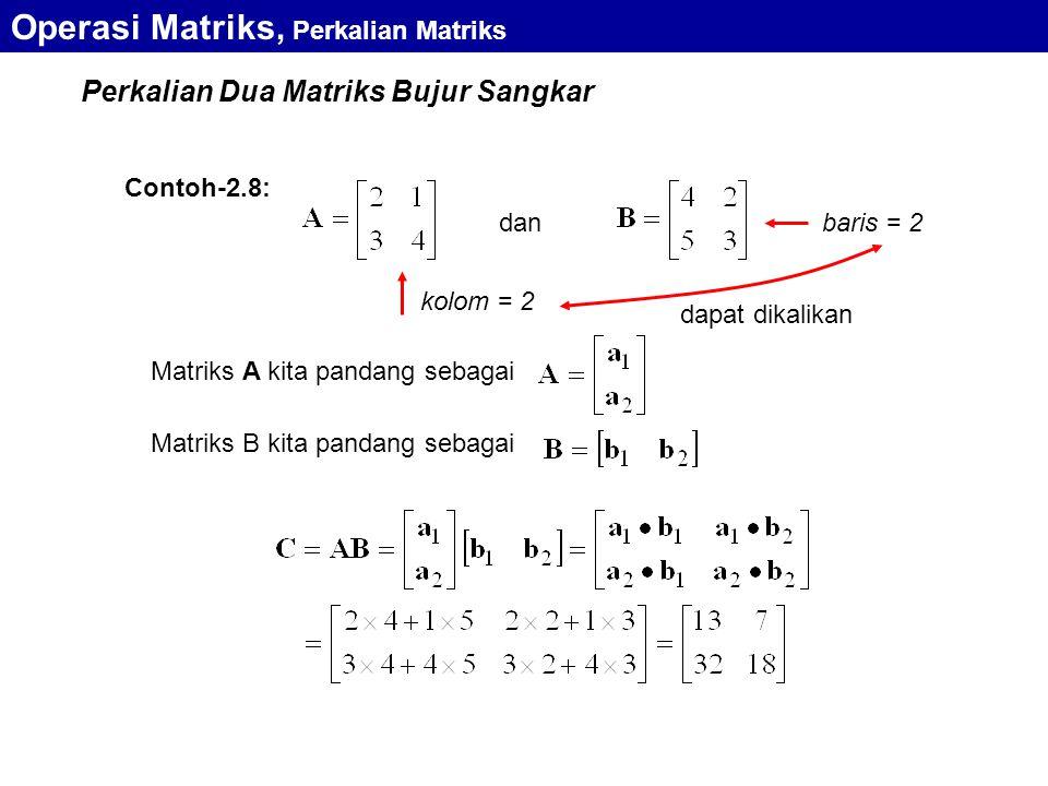 Perkalian Dua Matriks Bujur Sangkar Operasi Matriks, Perkalian Matriks dan Contoh-2.8: dapat dikalikan kolom = 2 baris = 2 Matriks A kita pandang seba