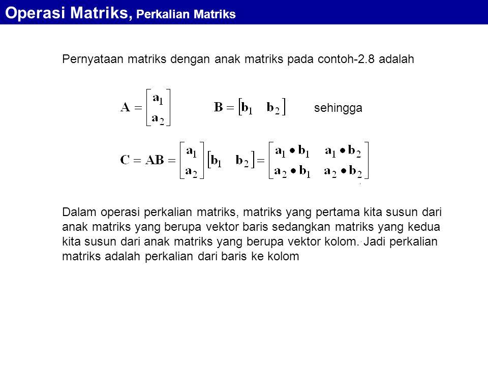 Pernyataan matriks dengan anak matriks pada contoh-2.8 adalah, sehingga. Operasi Matriks, Perkalian Matriks Dalam operasi perkalian matriks, matriks y