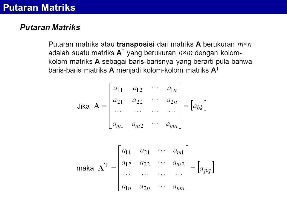 Putaran Matriks Putaran matriks atau transposisi dari matriks A berukuran m×n adalah suatu matriks A T yang berukuran n×m dengan kolom- kolom matriks