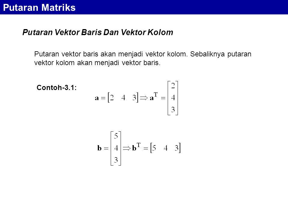 Putaran Vektor Baris Dan Vektor Kolom Putaran Matriks Putaran vektor baris akan menjadi vektor kolom. Sebaliknya putaran vektor kolom akan menjadi vek
