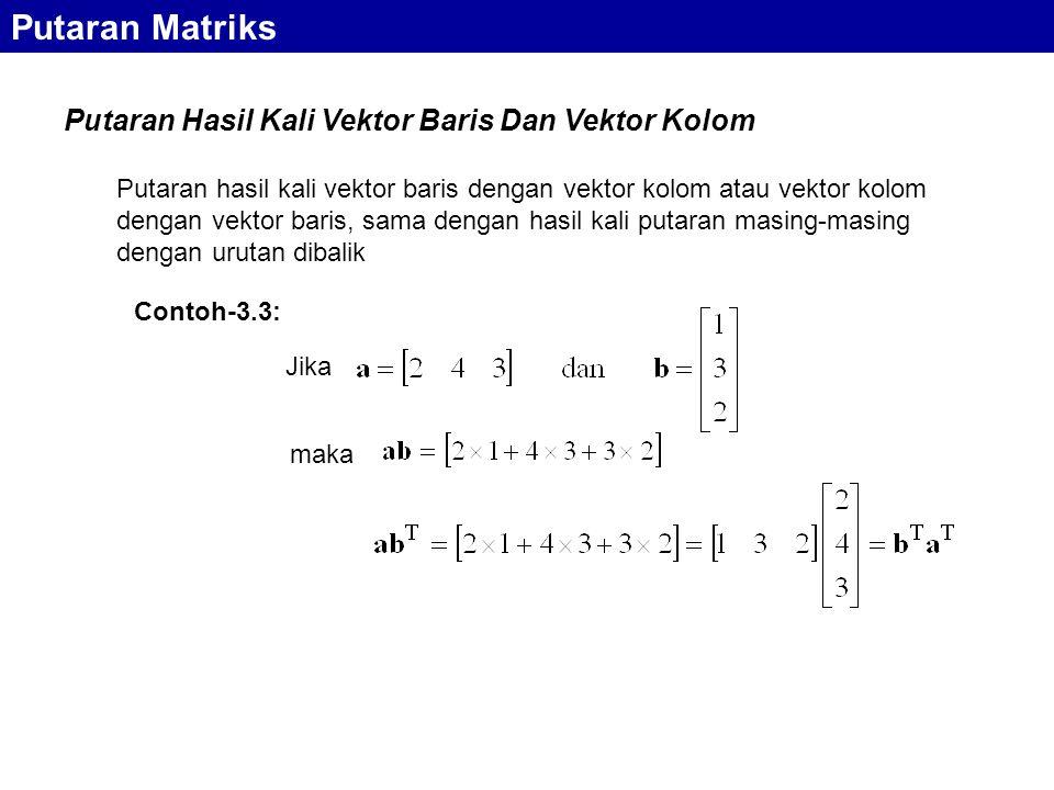 Putaran Hasil Kali Vektor Baris Dan Vektor Kolom Putaran Matriks Putaran hasil kali vektor baris dengan vektor kolom atau vektor kolom dengan vektor b