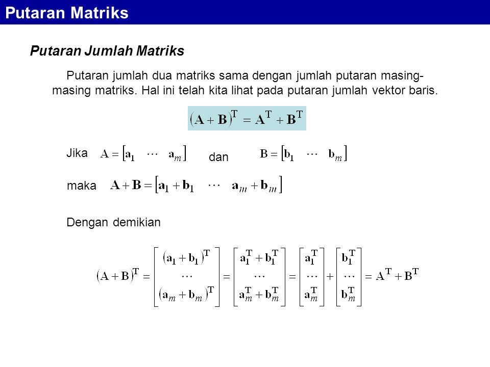 Putaran Matriks Putaran Jumlah Matriks Putaran jumlah dua matriks sama dengan jumlah putaran masing- masing matriks. Hal ini telah kita lihat pada put