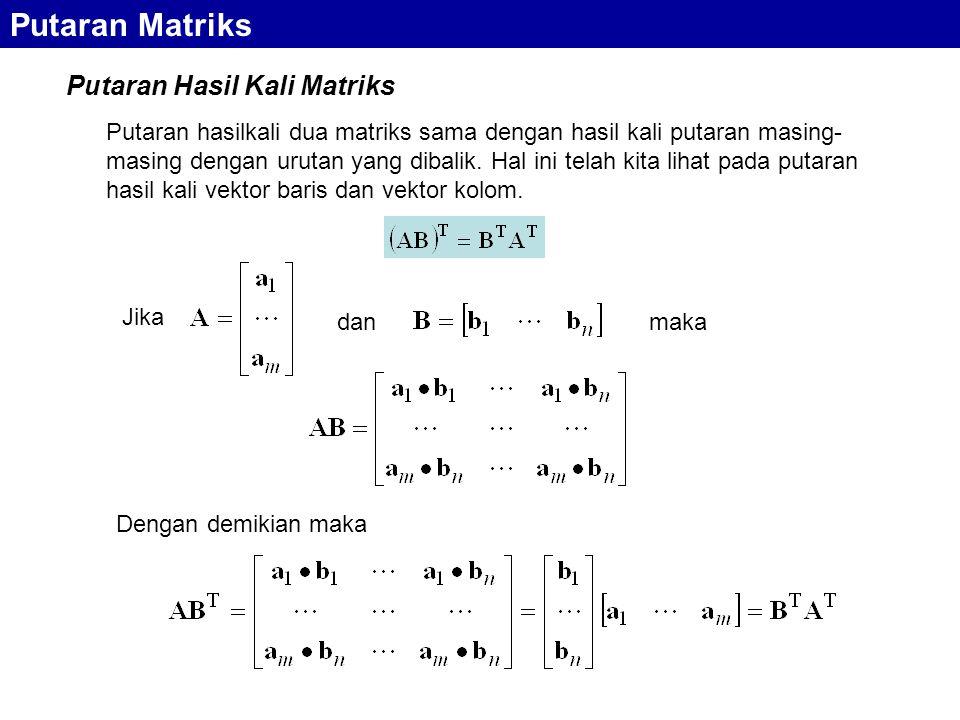 Putaran Hasil Kali Matriks Putaran hasilkali dua matriks sama dengan hasil kali putaran masing- masing dengan urutan yang dibalik. Hal ini telah kita