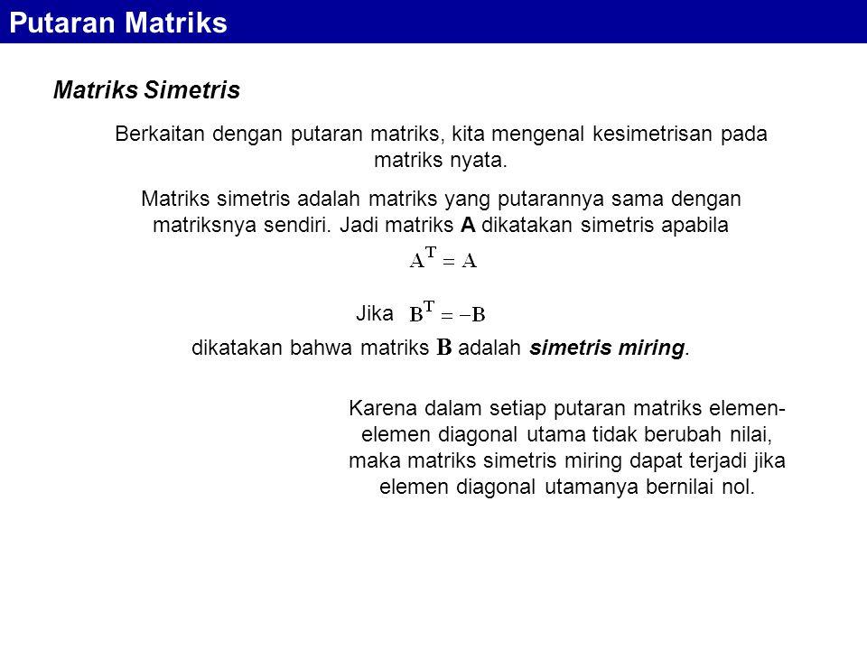 Matriks Simetris Jika dikatakan bahwa matriks B adalah simetris miring. Berkaitan dengan putaran matriks, kita mengenal kesimetrisan pada matriks nyat