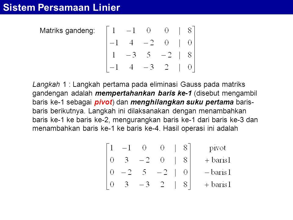 Sistem Persamaan Linier Matriks gandeng: Langkah 1 : Langkah pertama pada eliminasi Gauss pada matriks gandengan adalah mempertahankan baris ke-1 (dis