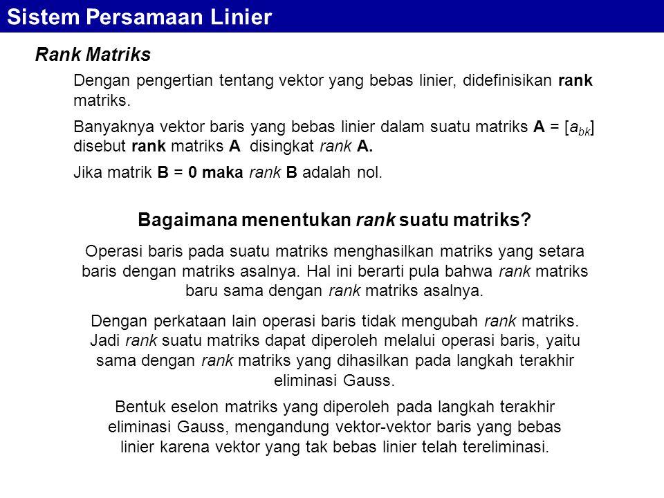 Sistem Persamaan Linier Rank Matriks Dengan pengertian tentang vektor yang bebas linier, didefinisikan rank matriks. Banyaknya vektor baris yang bebas