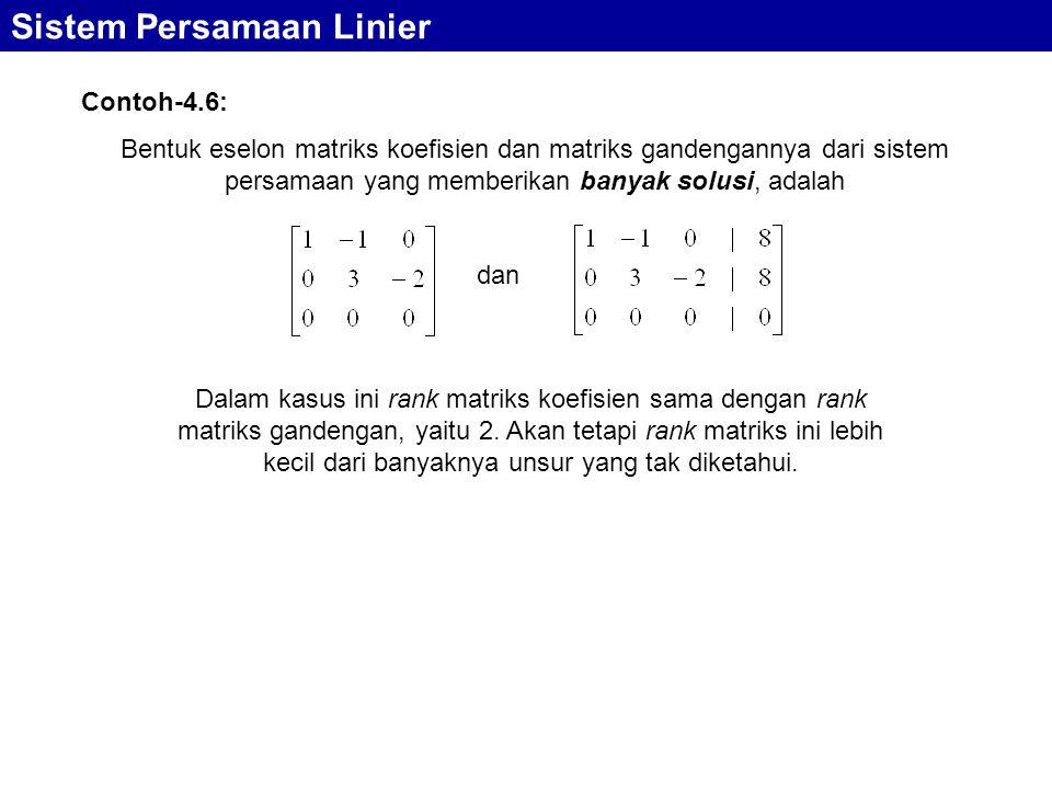Bentuk eselon matriks koefisien dan matriks gandengannya dari sistem persamaan yang memberikan banyak solusi, adalah Sistem Persamaan Linier Contoh-4.