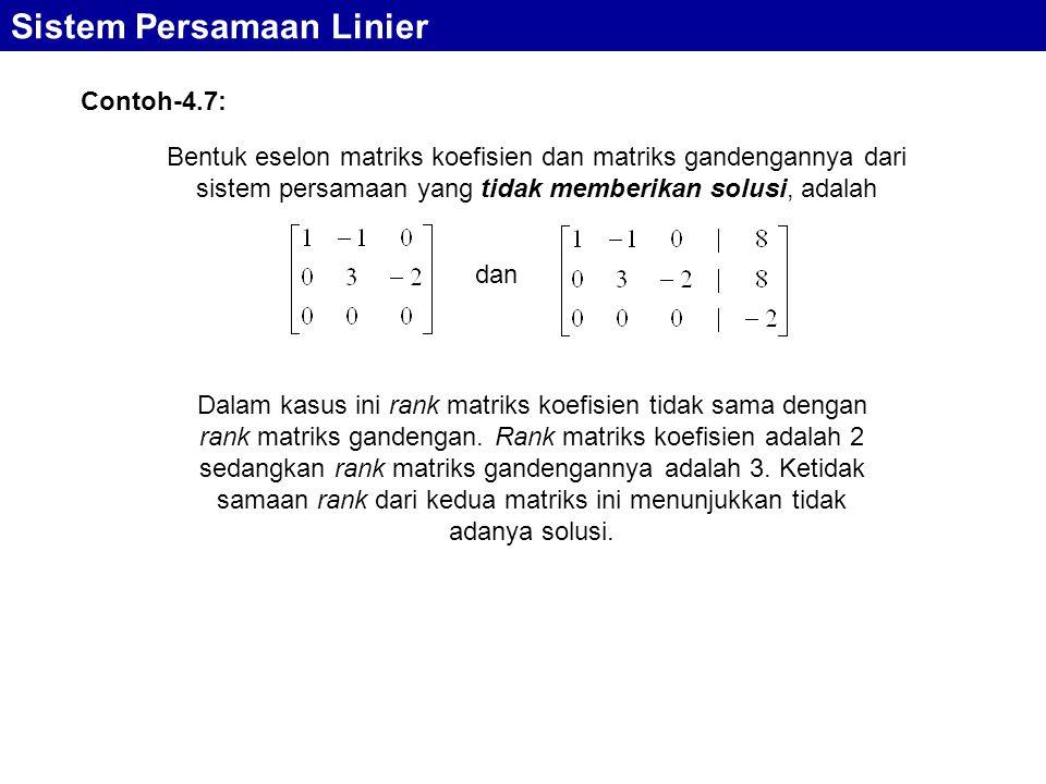 Sistem Persamaan Linier Contoh-4.7: Bentuk eselon matriks koefisien dan matriks gandengannya dari sistem persamaan yang tidak memberikan solusi, adala