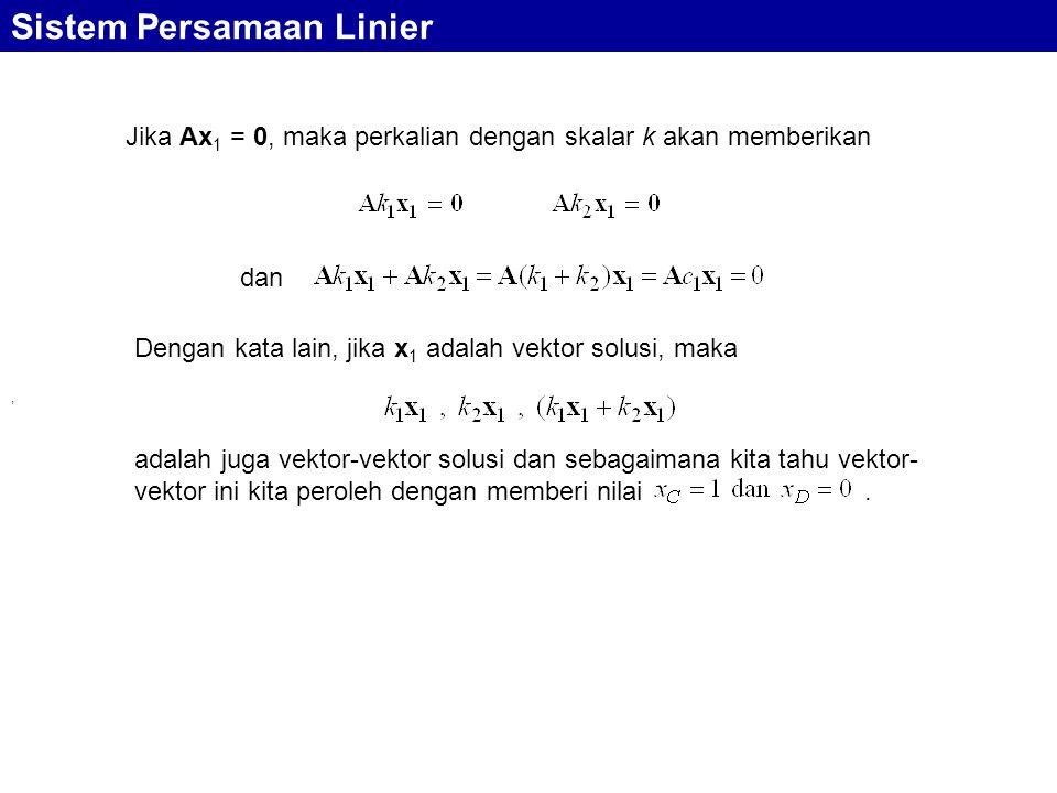 Sistem Persamaan Linier Jika Ax 1 = 0, maka perkalian dengan skalar k akan memberikan, dan Dengan kata lain, jika x 1 adalah vektor solusi, maka adala