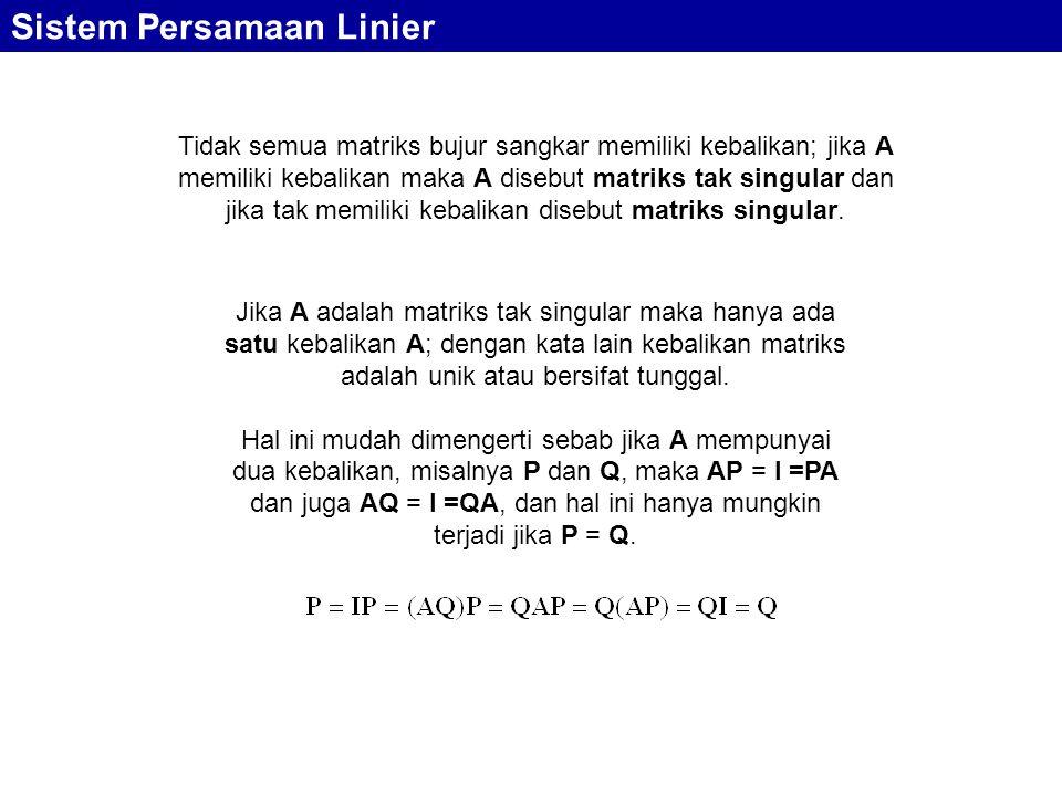 Sistem Persamaan Linier Jika A adalah matriks tak singular maka hanya ada satu kebalikan A; dengan kata lain kebalikan matriks adalah unik atau bersif