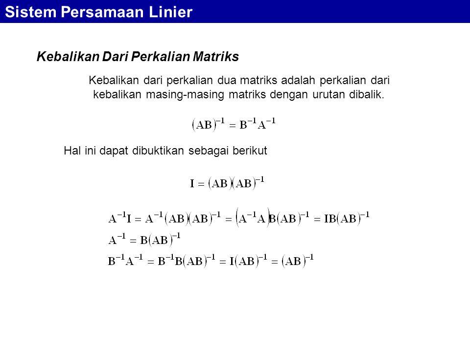 Sistem Persamaan Linier Kebalikan Dari Perkalian Matriks Kebalikan dari perkalian dua matriks adalah perkalian dari kebalikan masing-masing matriks de