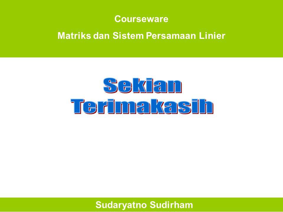 Courseware Matriks dan Sistem Persamaan Linier Sudaryatno Sudirham