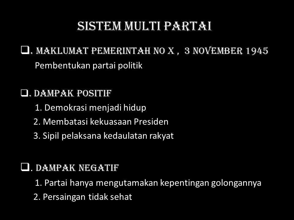 Sistem Multi Partai . Maklumat Pemerintah No X, 3 November 1945 Pembentukan partai politik . Dampak Positif 1. Demokrasi menjadi hidup 2. Membatasi