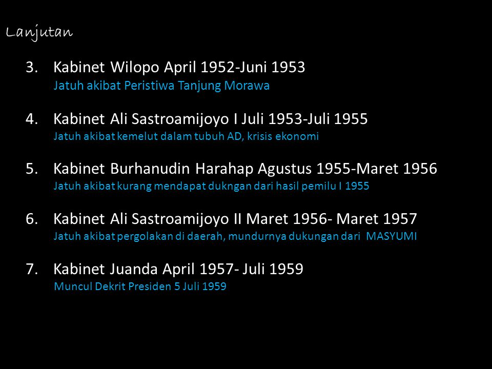Lanjutan 3.Kabinet Wilopo April 1952-Juni 1953 Jatuh akibat Peristiwa Tanjung Morawa 4.Kabinet Ali Sastroamijoyo I Juli 1953-Juli 1955 Jatuh akibat ke