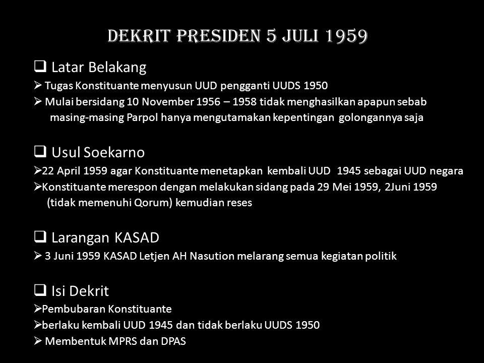 DEKRIT PRESIDEN 5 JULI 1959  Latar Belakang  Tugas Konstituante menyusun UUD pengganti UUDS 1950  Mulai bersidang 10 November 1956 – 1958 tidak men