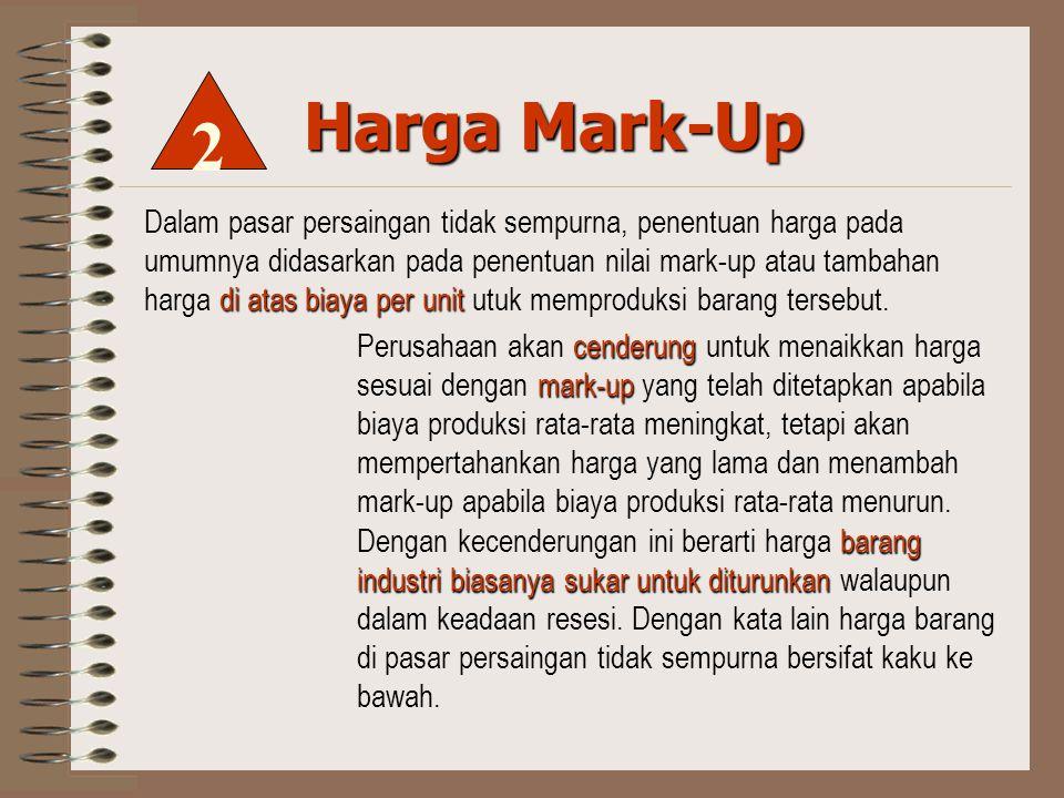 Harga Mark-Up di atas biaya per unit Dalam pasar persaingan tidak sempurna, penentuan harga pada umumnya didasarkan pada penentuan nilai mark-up atau tambahan harga di atas biaya per unit utuk memproduksi barang tersebut.