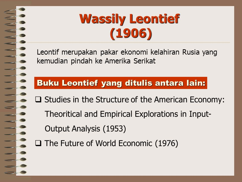 Wassily Leontief (1906)  Studies in the Structure of the American Economy: Theoritical and Empirical Explorations in Input- Output Analysis (1953) 