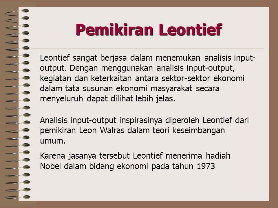 Pemikiran Leontief Leontief sangat berjasa dalam menemukan analisis input- output.